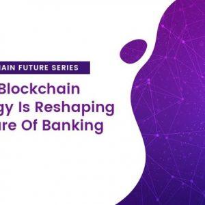 چگونه بلاکچین آینده بانکداری را شکل می دهد؟